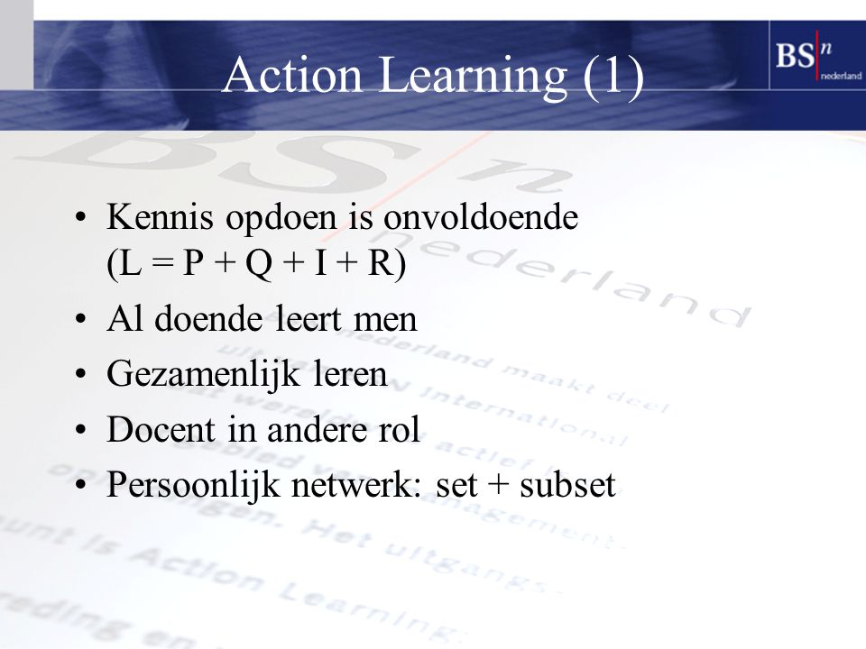Action Learning (1) Kennis opdoen is onvoldoende (L = P + Q + I + R)