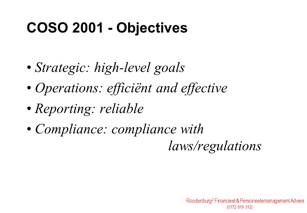 COSO 2001 - Objectives Strategic: high-level goals. Operations: efficiënt and effective. Reporting: reliable.