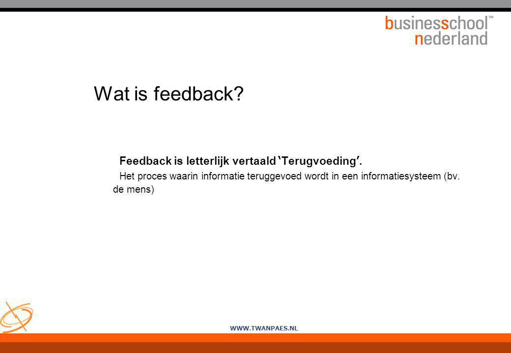 Wat is feedback Feedback is letterlijk vertaald 'Terugvoeding'.