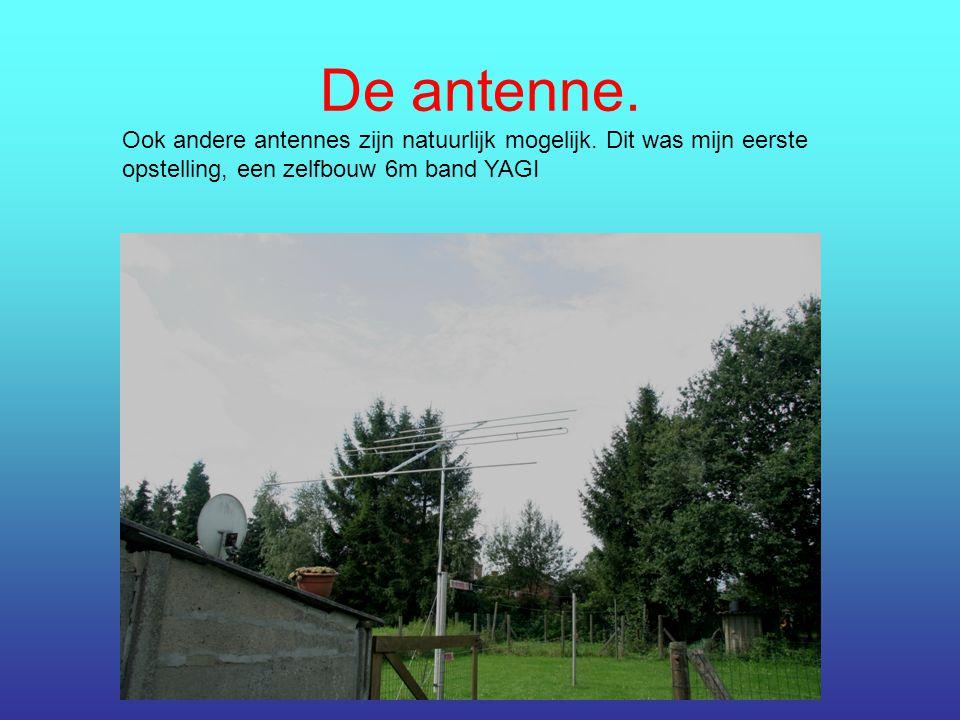 De antenne. Ook andere antennes zijn natuurlijk mogelijk.