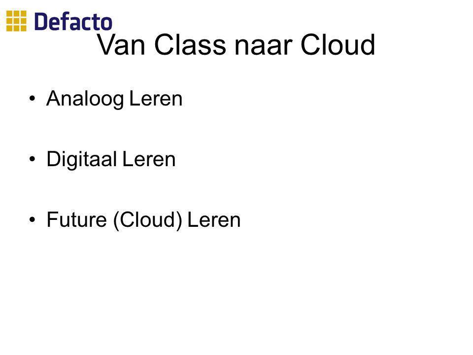 Van Class naar Cloud Analoog Leren Digitaal Leren Future (Cloud) Leren