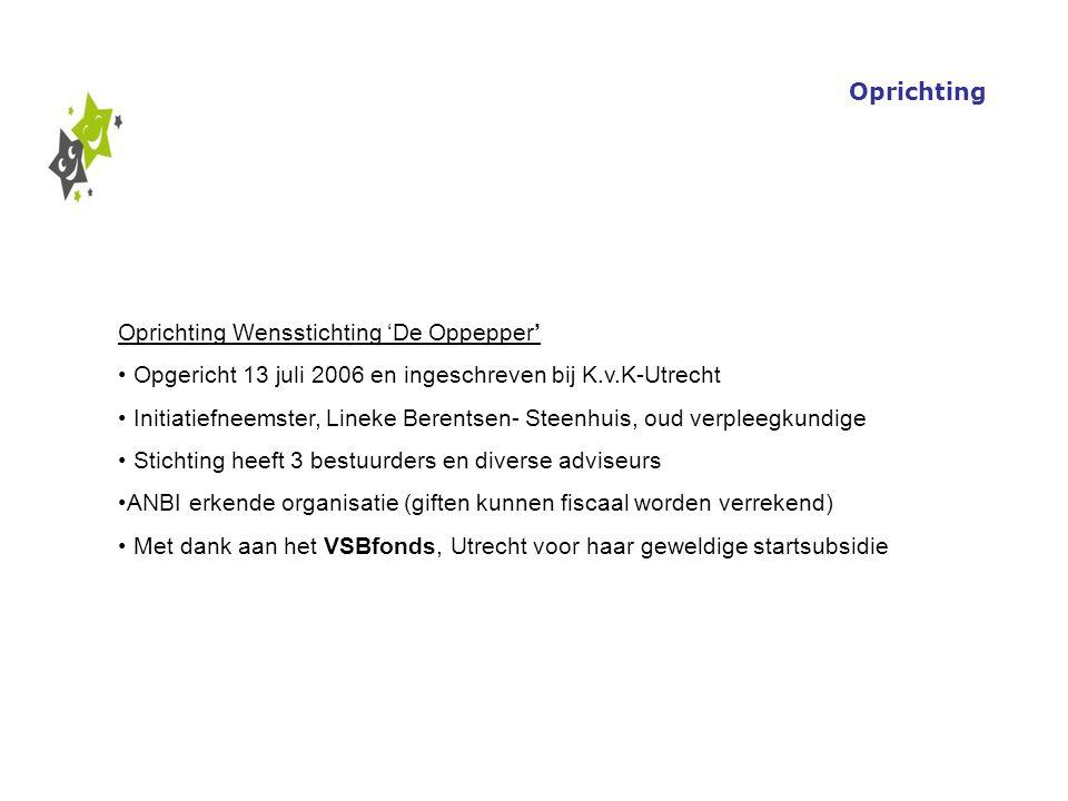 Oprichting Oprichting Wensstichting 'De Oppepper' Opgericht 13 juli 2006 en ingeschreven bij K.v.K-Utrecht.