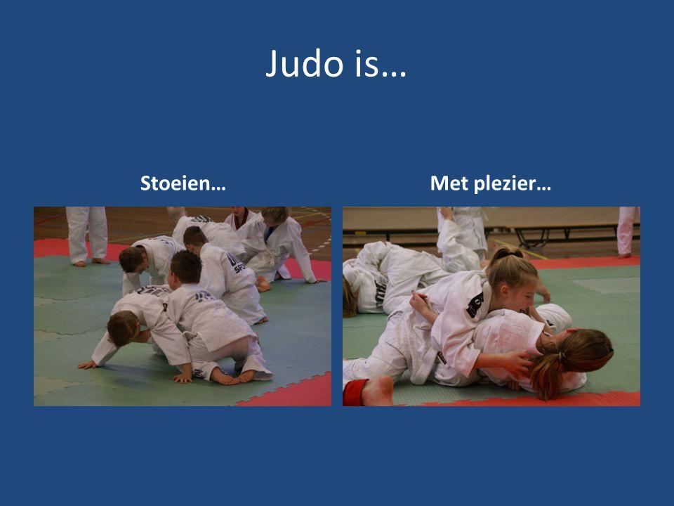 Judo is… Stoeien… Met plezier…