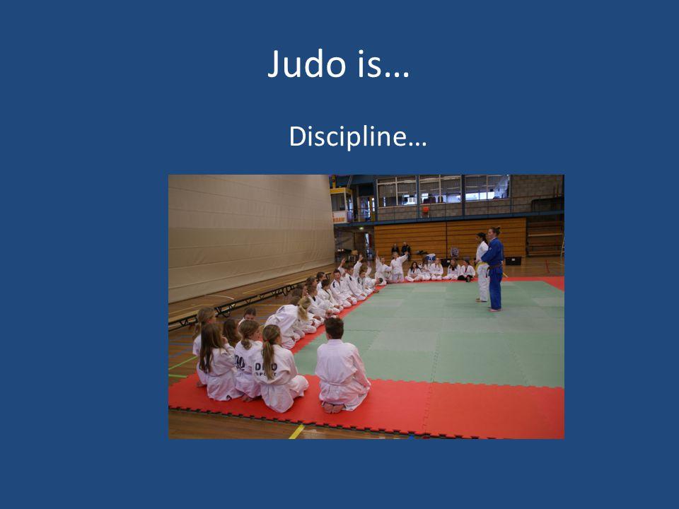 Judo is… Discipline…