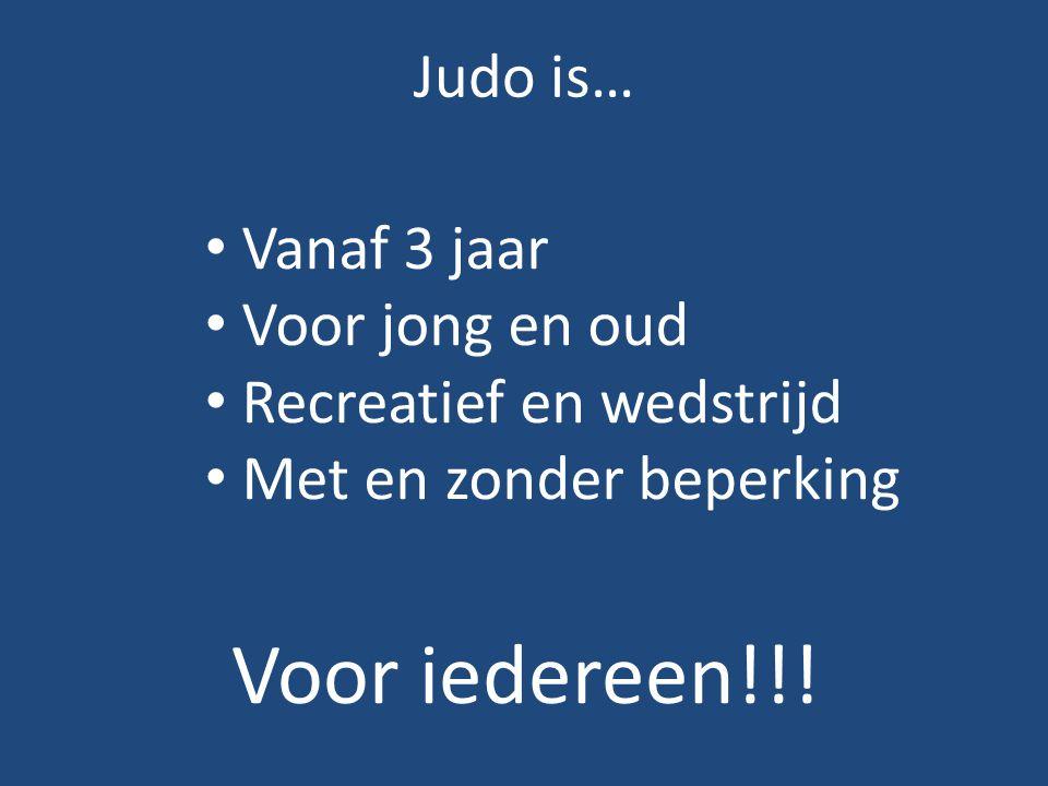 Voor iedereen!!! Judo is… Vanaf 3 jaar Voor jong en oud