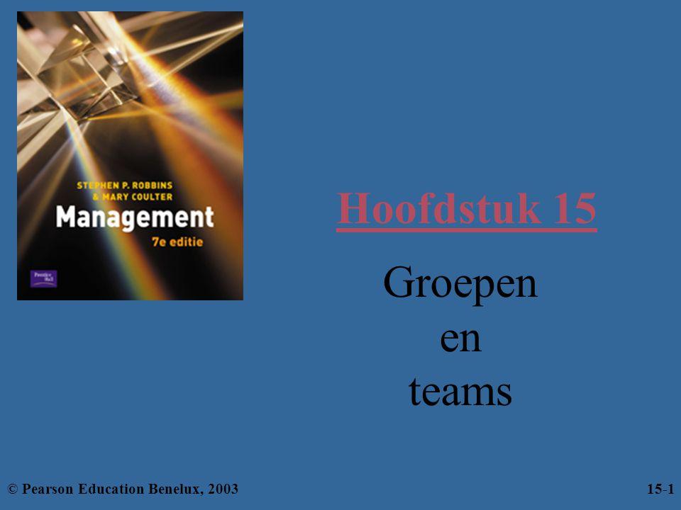 Hoofdstuk 15 Groepen en teams © Pearson Education Benelux, 2003 15-1