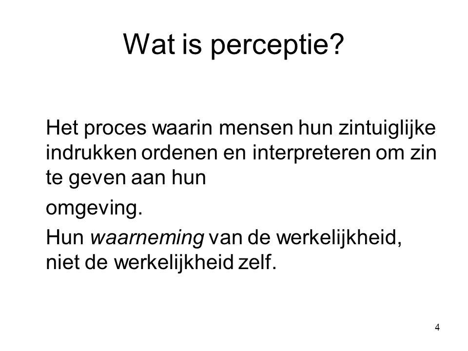 Wat is perceptie Het proces waarin mensen hun zintuiglijke indrukken ordenen en interpreteren om zin te geven aan hun.