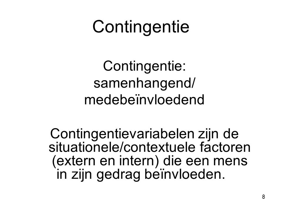 Contingentie Contingentie: samenhangend/ medebeїnvloedend