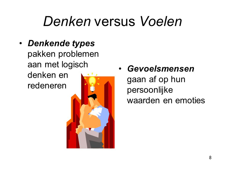 Denken versus Voelen Denkende types pakken problemen aan met logisch denken en redeneren.