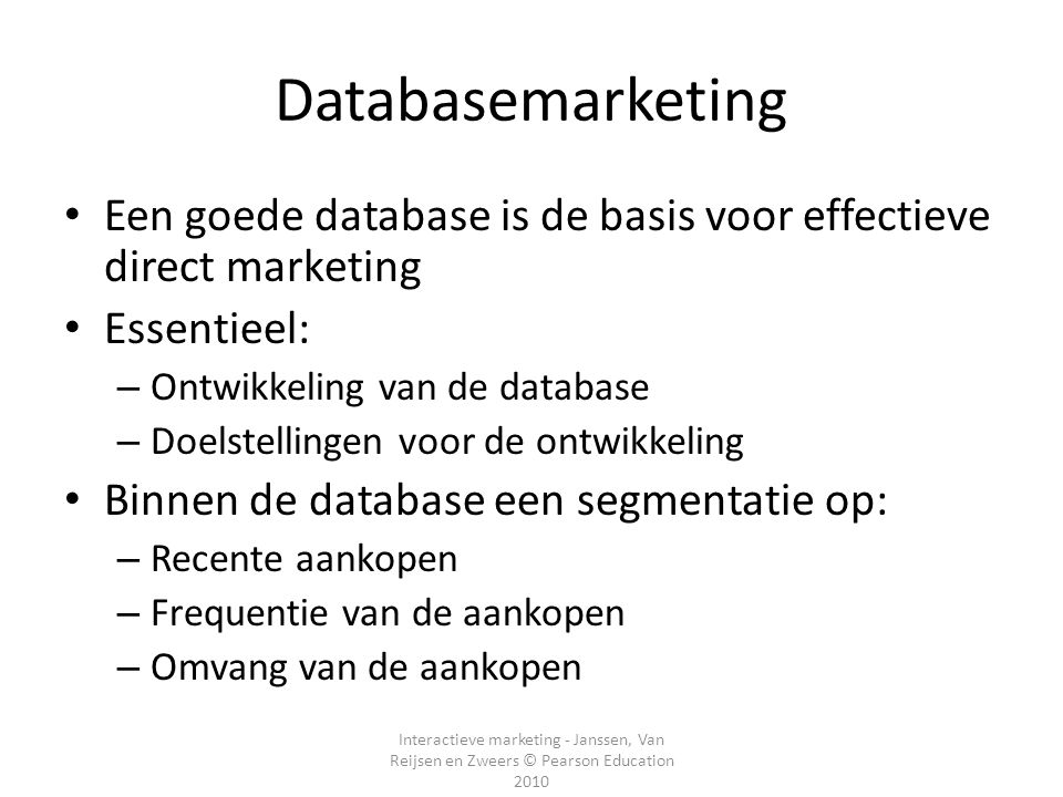 Databasemarketing Een goede database is de basis voor effectieve direct marketing. Essentieel: Ontwikkeling van de database.