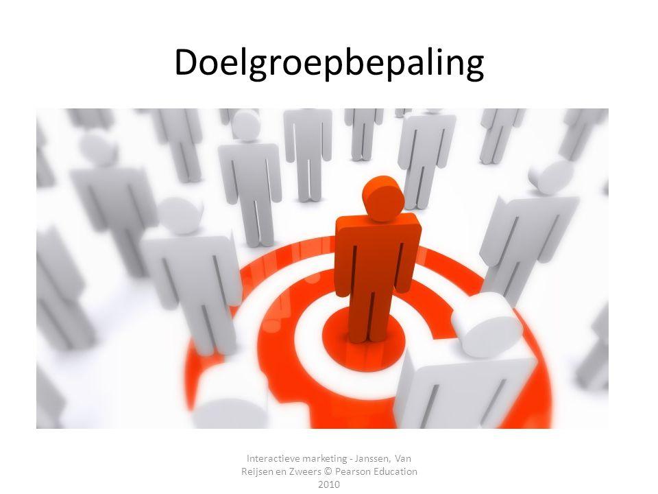 Doelgroepbepaling Interactieve marketing - Janssen, Van Reijsen en Zweers © Pearson Education 2010