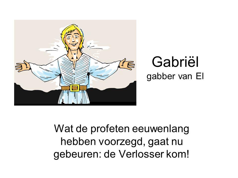 Gabriël gabber van El Wat de profeten eeuwenlang hebben voorzegd, gaat nu gebeuren: de Verlosser kom!