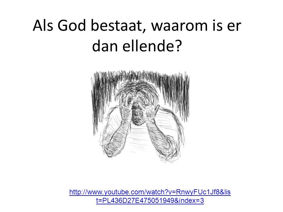 Als God bestaat, waarom is er dan ellende
