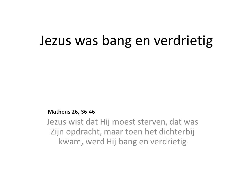 Jezus was bang en verdrietig