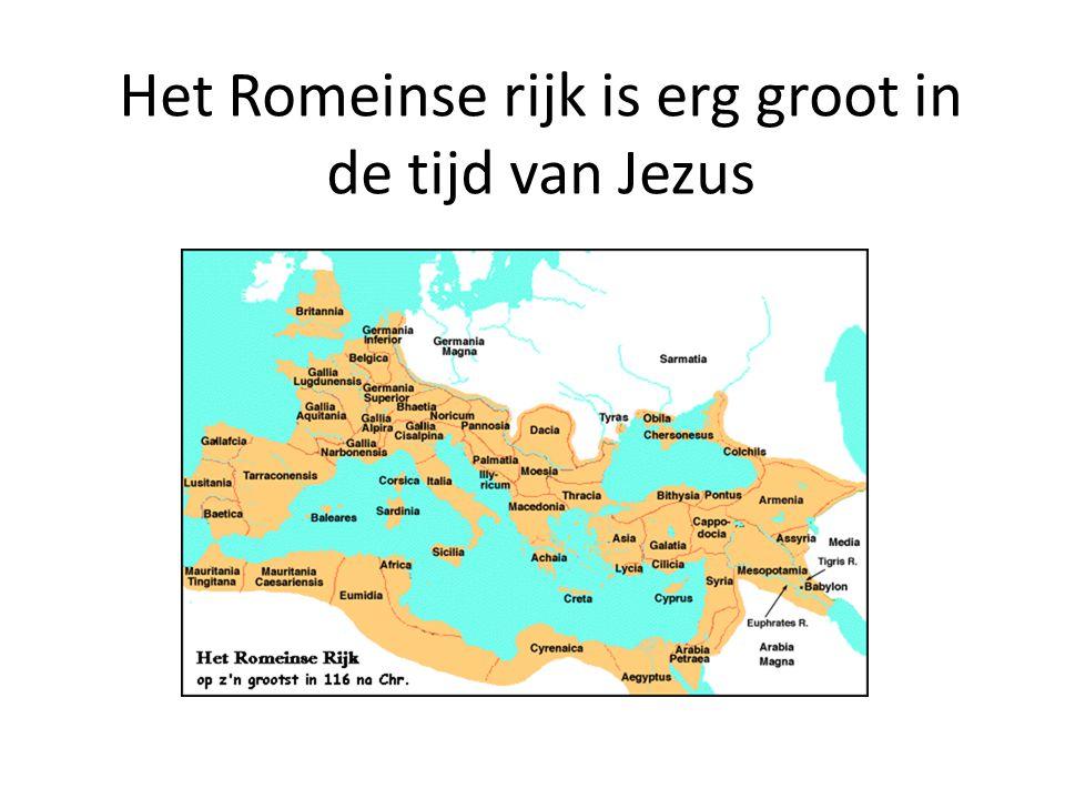 Het Romeinse rijk is erg groot in de tijd van Jezus