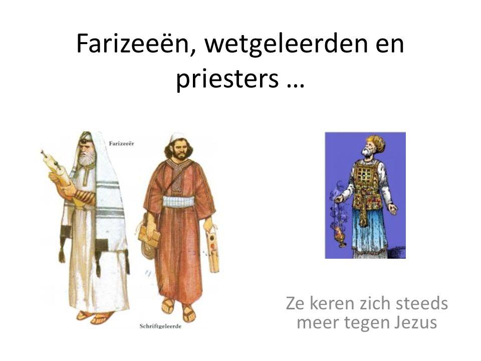 Farizeeën, wetgeleerden en priesters …