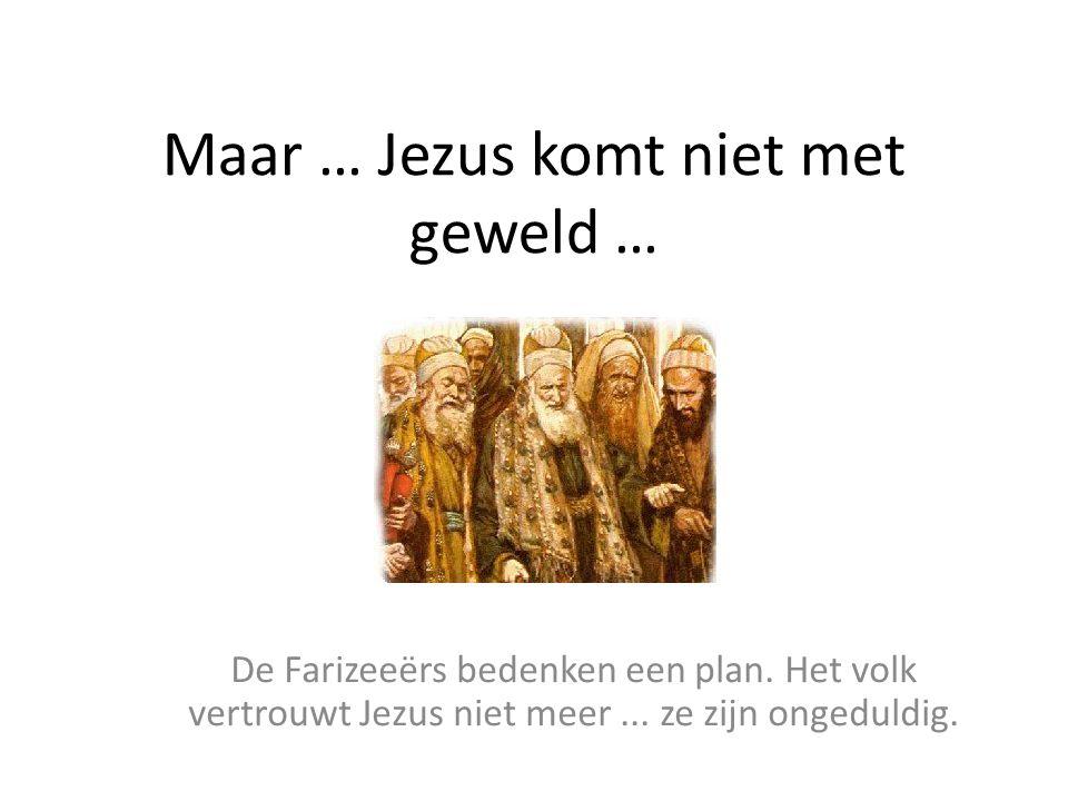 Maar … Jezus komt niet met geweld …