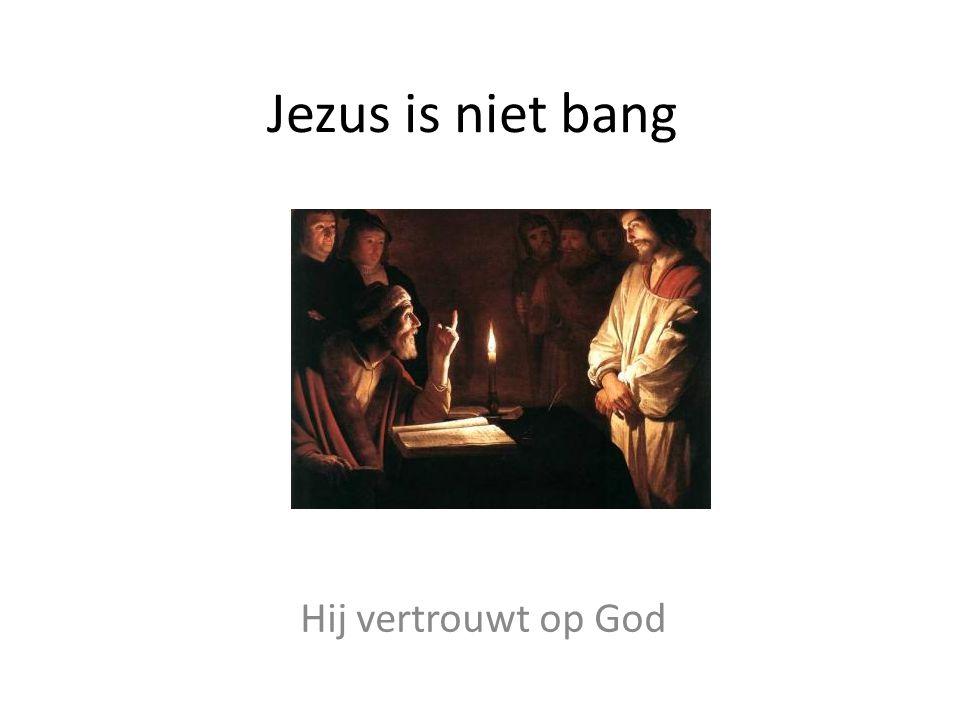 Jezus is niet bang Hij vertrouwt op God