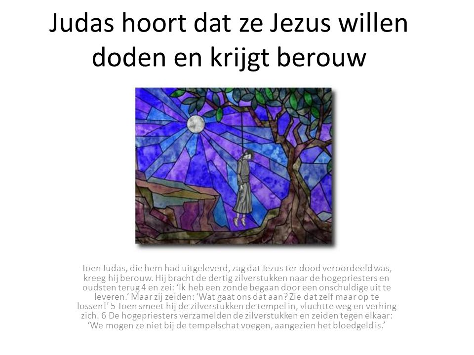Judas hoort dat ze Jezus willen doden en krijgt berouw