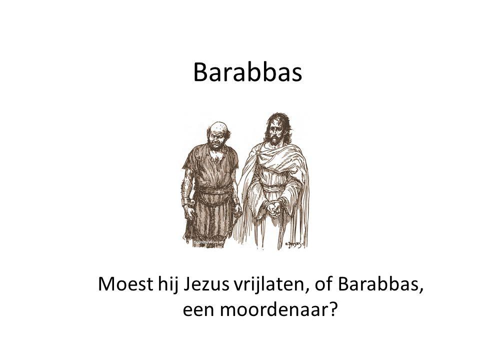 Moest hij Jezus vrijlaten, of Barabbas, een moordenaar