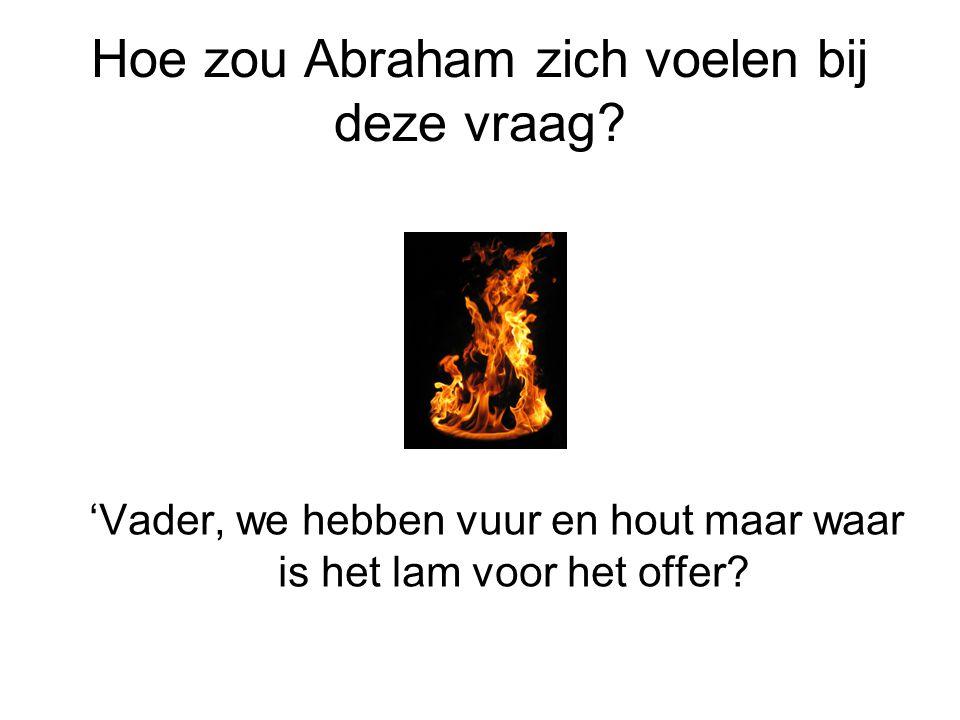 Hoe zou Abraham zich voelen bij deze vraag