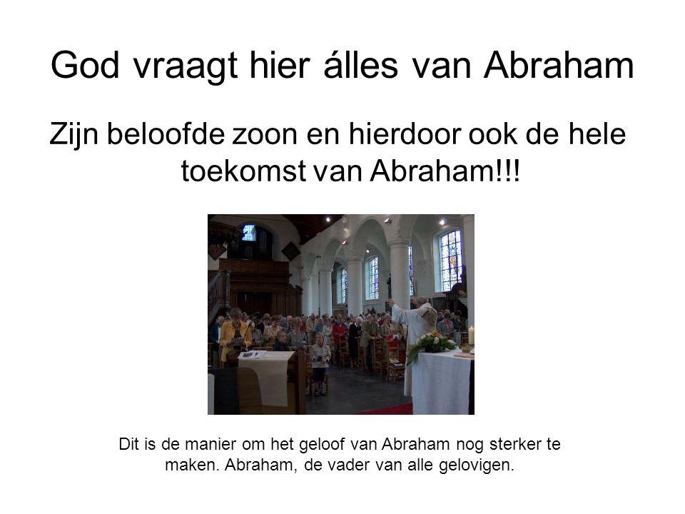 God vraagt hier álles van Abraham