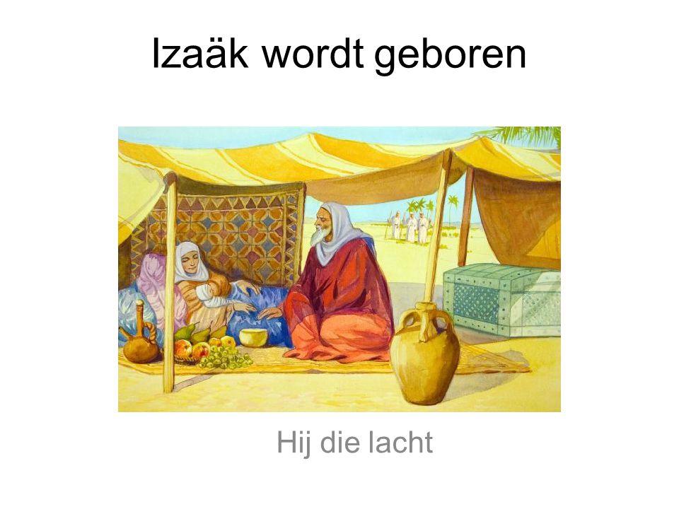 Izaäk wordt geboren Hij die lacht