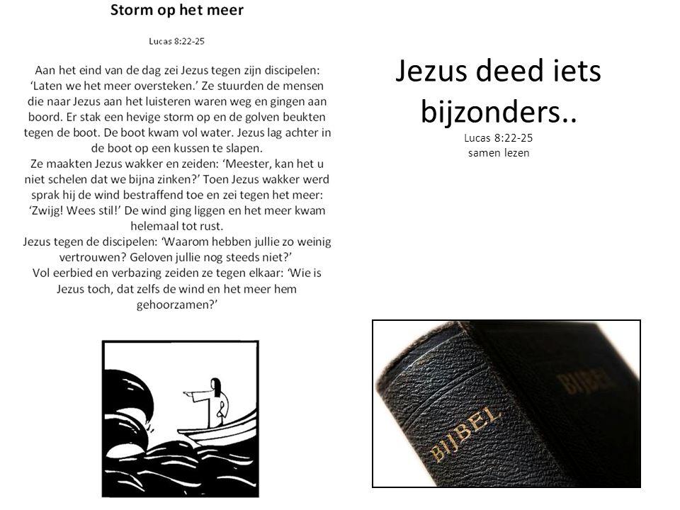 Jezus deed iets bijzonders.. Lucas 8:22-25 samen lezen
