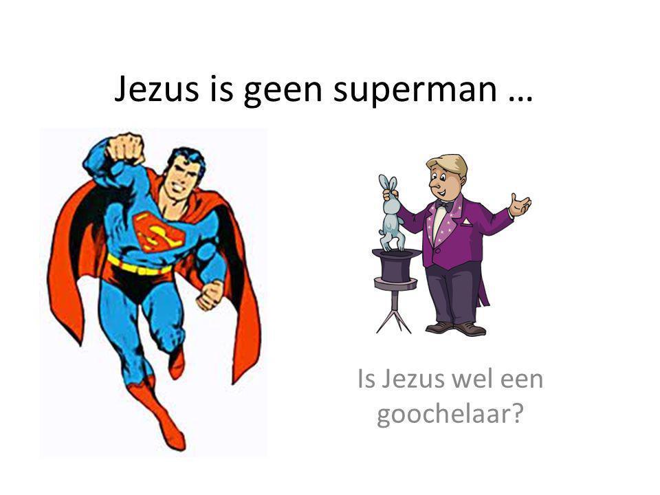 Jezus is geen superman …
