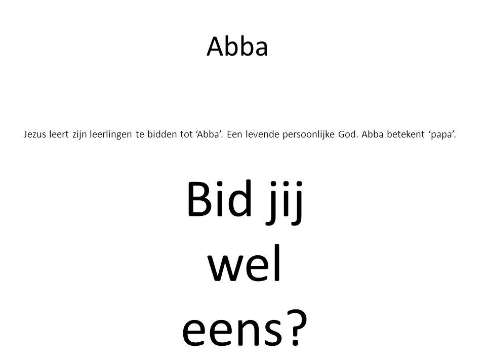 Abba Jezus leert zijn leerlingen te bidden tot 'Abba'. Een levende persoonlijke God. Abba betekent 'papa'.