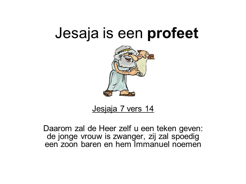 Jesaja is een profeet Jesjaja 7 vers 14