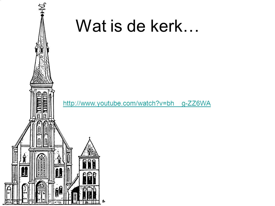 Wat is de kerk… http://www.youtube.com/watch v=bh__g-ZZ6WA
