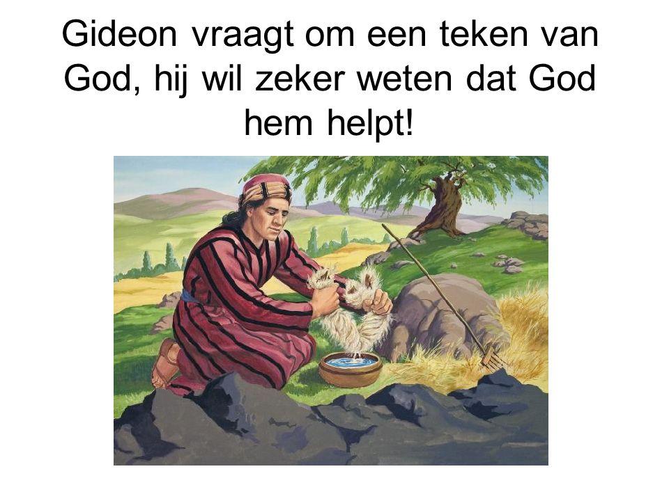 Gideon vraagt om een teken van God, hij wil zeker weten dat God hem helpt!
