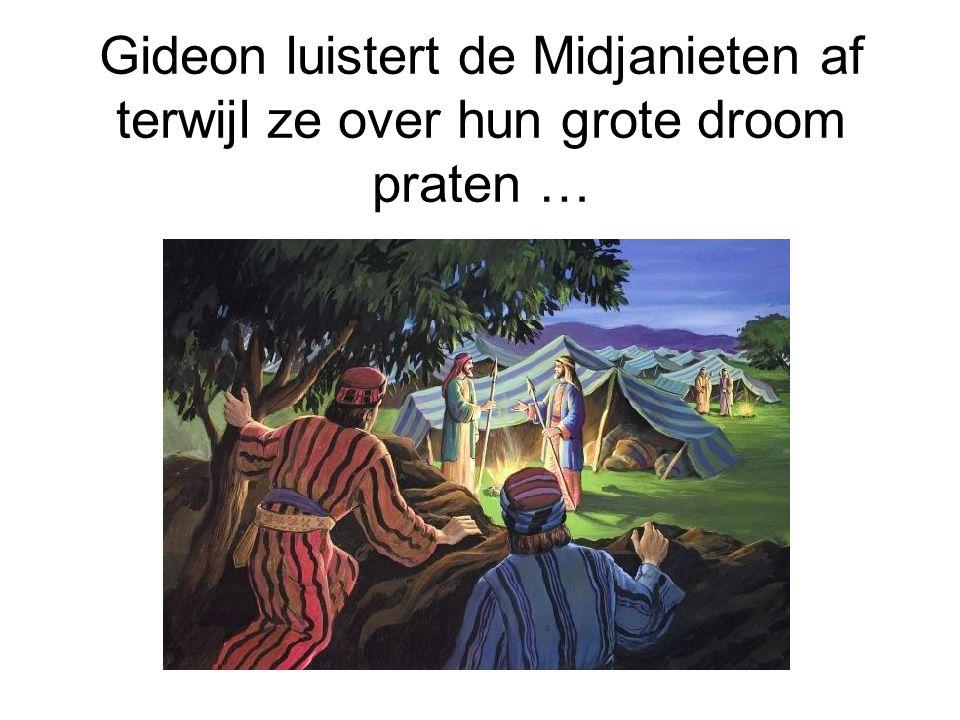 Gideon luistert de Midjanieten af terwijl ze over hun grote droom praten …