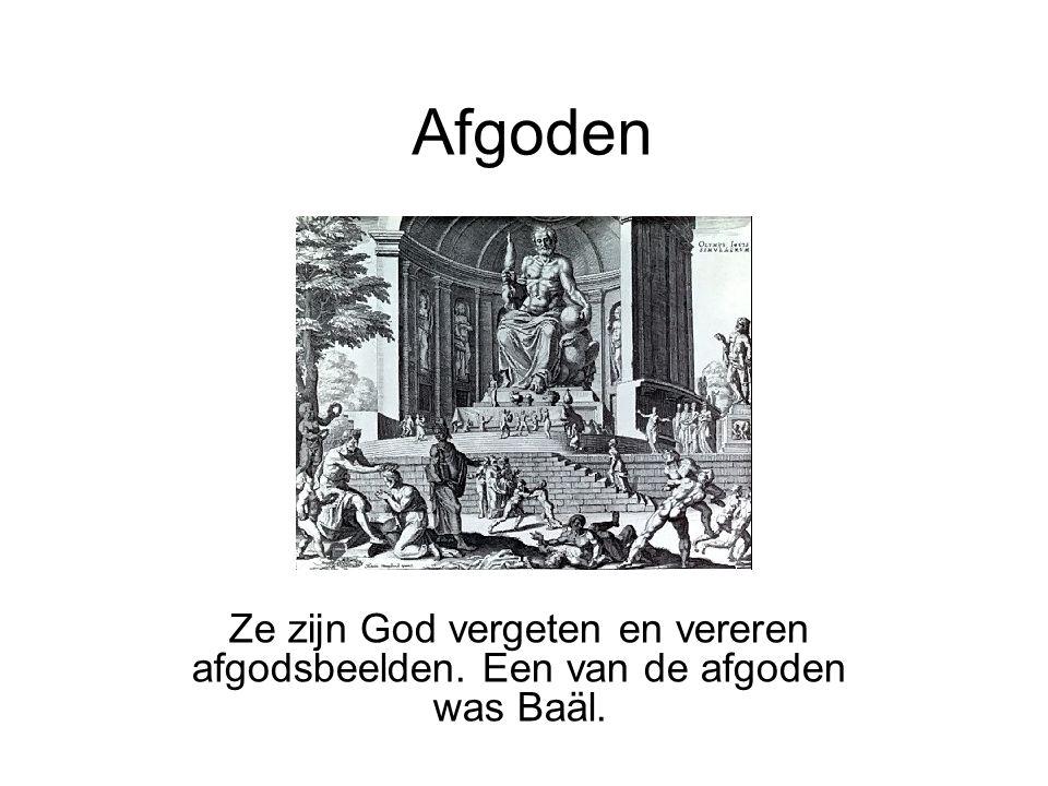 Afgoden Ze zijn God vergeten en vereren afgodsbeelden. Een van de afgoden was Baäl.