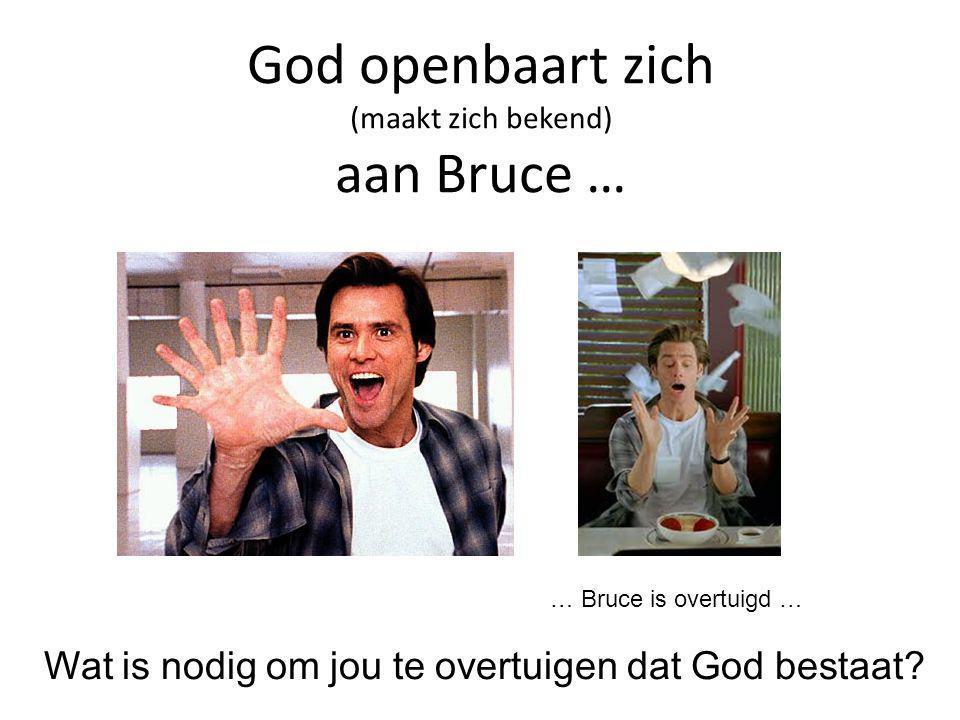 God openbaart zich (maakt zich bekend) aan Bruce …