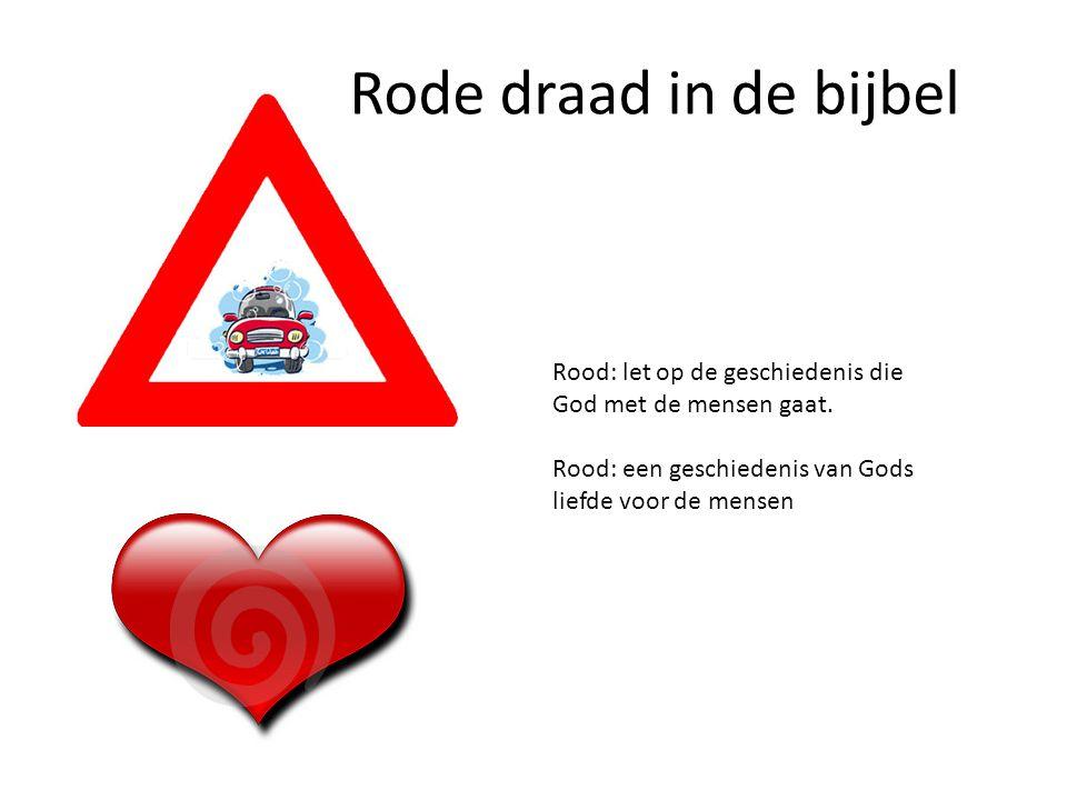Rode draad in de bijbel Rood: let op de geschiedenis die God met de mensen gaat.