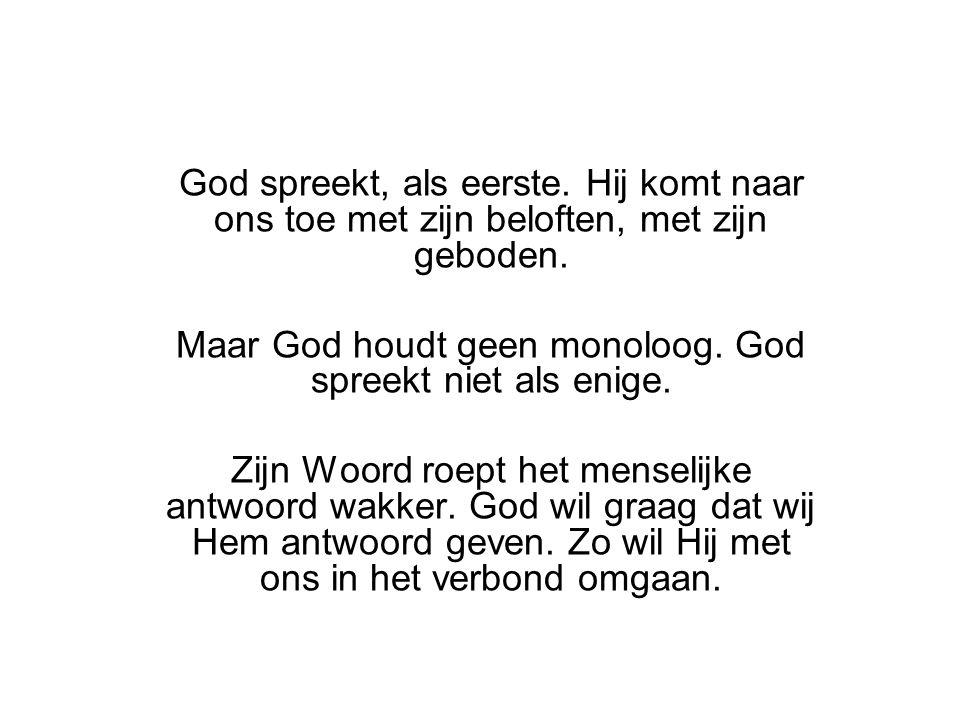 Maar God houdt geen monoloog. God spreekt niet als enige.
