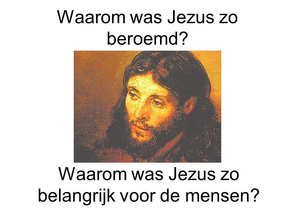 Waarom was Jezus zo beroemd