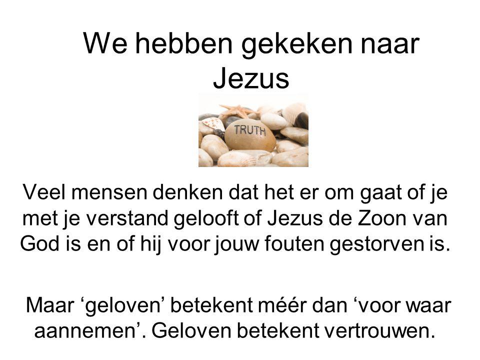 We hebben gekeken naar Jezus