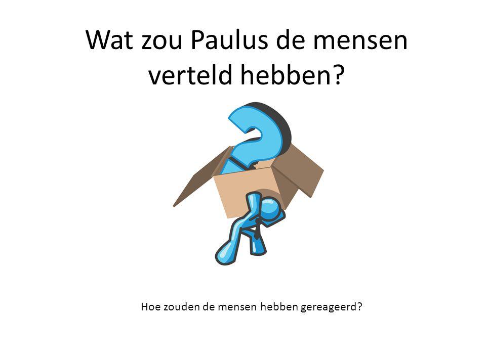Wat zou Paulus de mensen verteld hebben