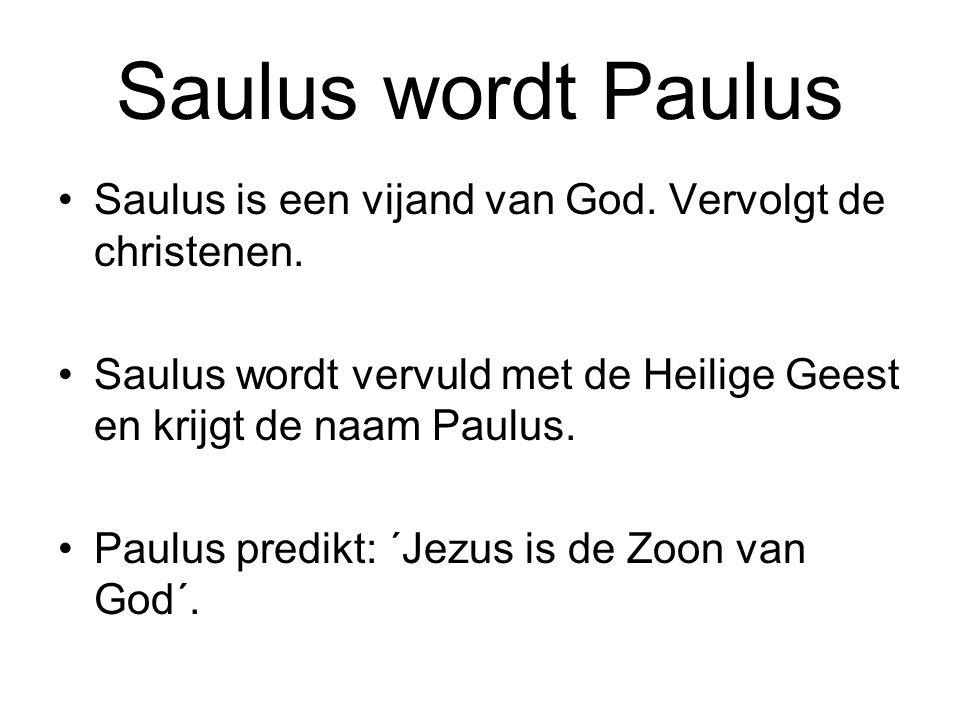Saulus wordt Paulus Saulus is een vijand van God. Vervolgt de christenen. Saulus wordt vervuld met de Heilige Geest en krijgt de naam Paulus.