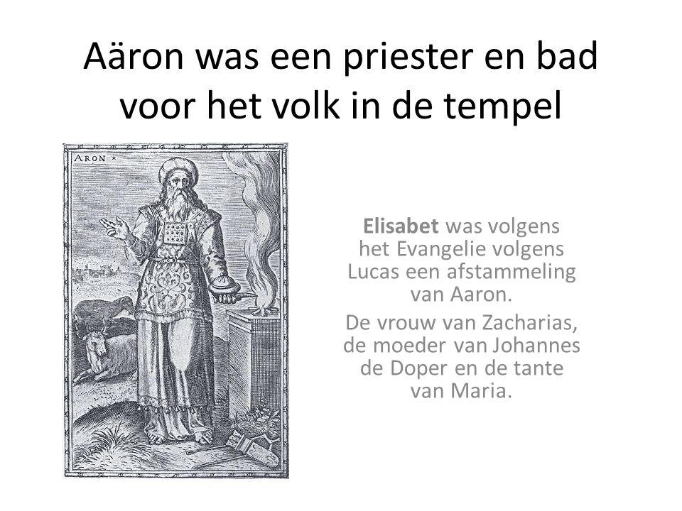 Aäron was een priester en bad voor het volk in de tempel