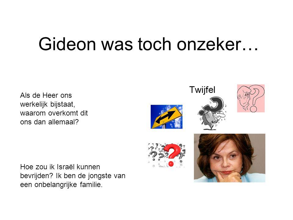 Gideon was toch onzeker…
