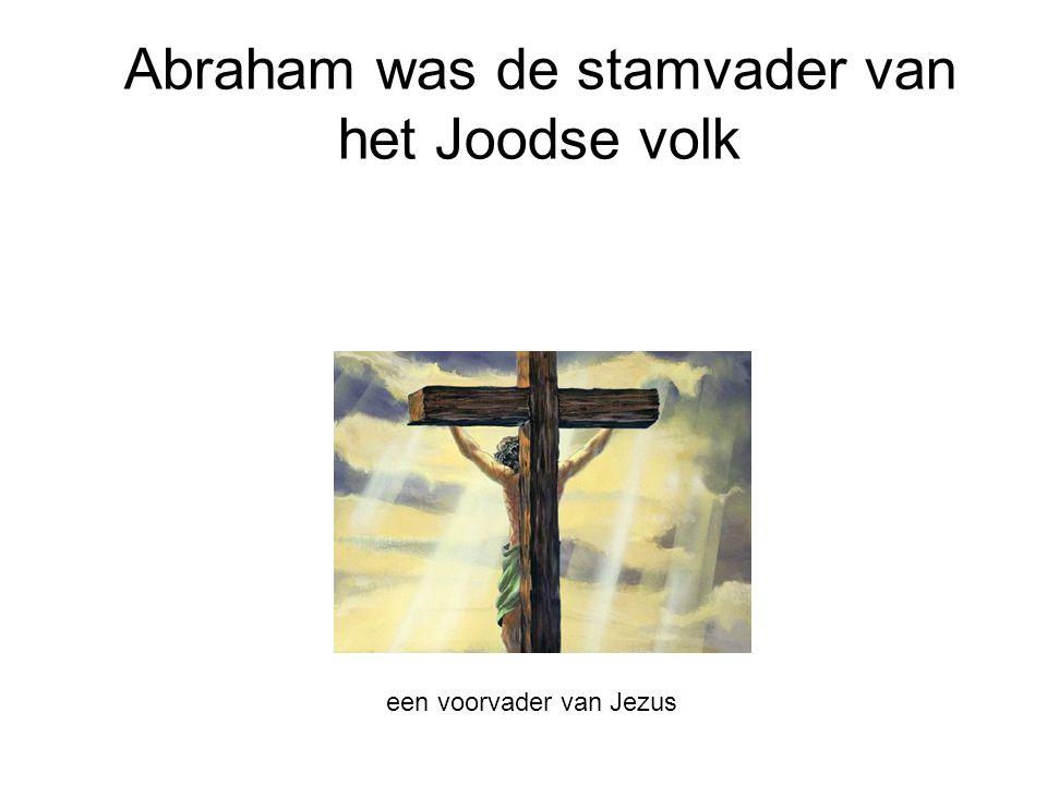 Abraham was de stamvader van het Joodse volk