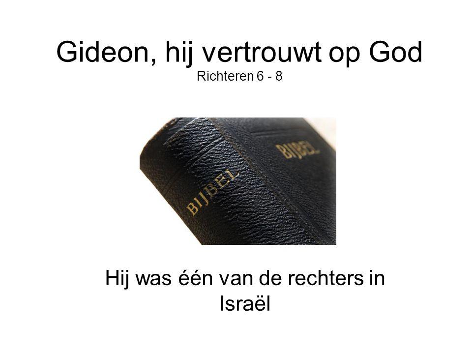 Gideon, hij vertrouwt op God Richteren 6 - 8