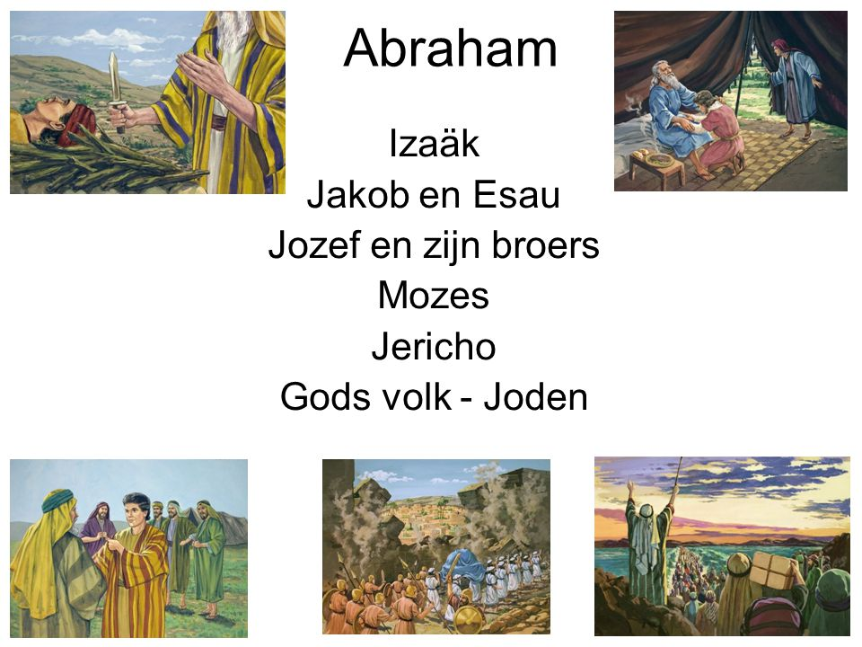 Abraham Izaäk Jakob en Esau Jozef en zijn broers Mozes Jericho