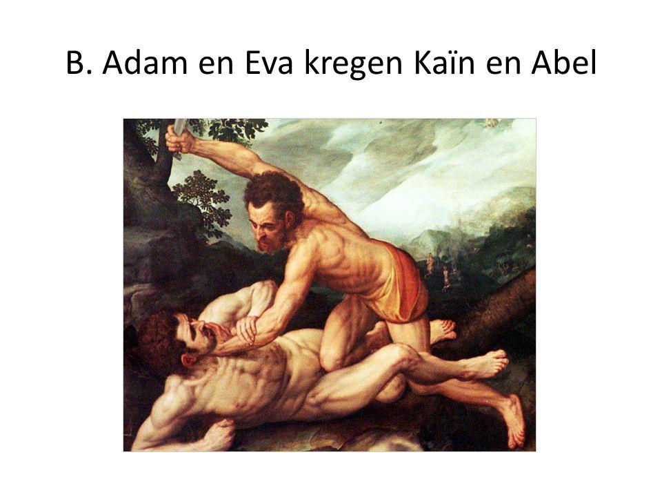 B. Adam en Eva kregen Kaïn en Abel