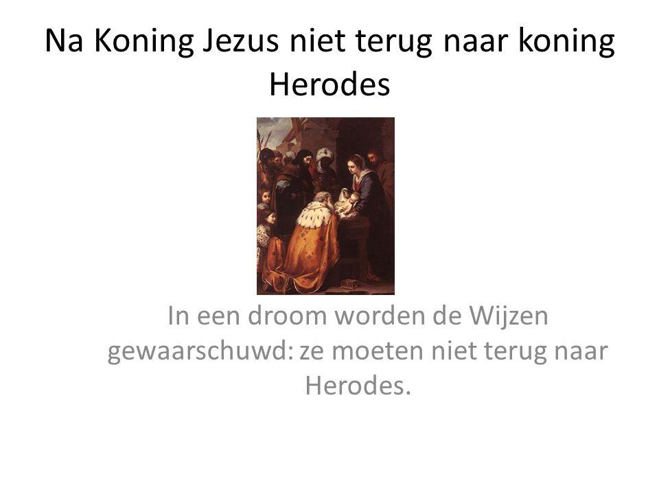 Na Koning Jezus niet terug naar koning Herodes