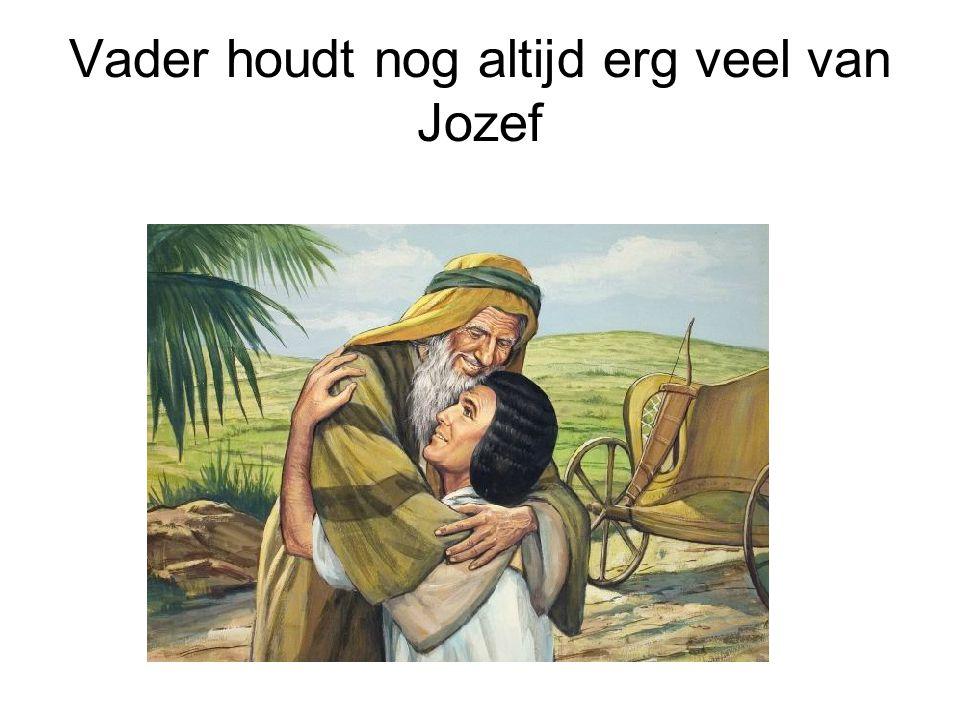 Vader houdt nog altijd erg veel van Jozef